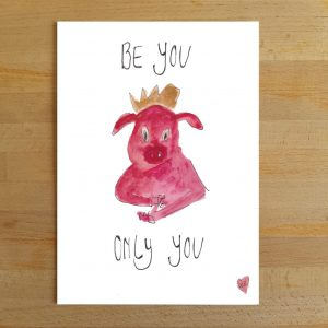 Be you, only you (10x15cm)